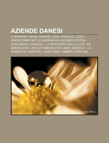 Aziende danesi: Compagnie aeree danesi, LEGO, Bionicle, Lego Mindstorms NXT, Scandinavian Airlines System, Carlsberg (Italian Edition)