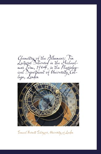 Chemistry of the Albumens: Ten Lectures Delivered in the Michaelmas Term, 1904, in the Physiological