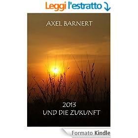 2013 UND DIE ZUKUNFT (German Edition)