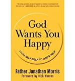img - for [ God Wants You Happy: From Self-Help to God's Help [ GOD WANTS YOU HAPPY: FROM SELF-HELP TO GOD'S HELP BY Morris, Jonathan ( Author ) Apr-03-2012[ GOD WANTS YOU HAPPY: FROM SELF-HELP TO GOD'S HELP [ GOD WANTS YOU HAPPY: FROM SELF-HELP TO GOD'S HELP BY MORRIS, JONATHAN ( AUTHOR ) APR-03-2012 ] By Morris, Jonathan ( Author )Apr-03-2012 Hardcover book / textbook / text book