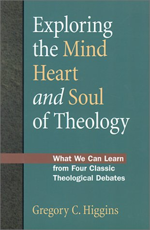 Exploring the Mind, Heart and Soul of Theology: What We Can Learn from Four Classic Theological Debates