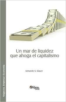 Un Mar De Liquidez Que Ahoga El Capitalismo (Spanish Edition)