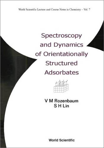 Spectroscopy And Dynamics Of Orientationally Structured Adsorbates (World Scientific Lecture And Course Notes In Chemistry, Volume 7)