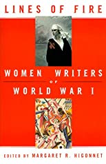 Lines of Fire: Women Writers of World War I