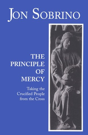 The Principle of Mercy: Taking the Crucified People from the Cross