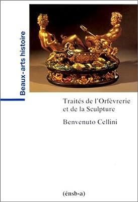 Traités de l'orfèvrerie et de la sculpture par Benvenuto Cellini