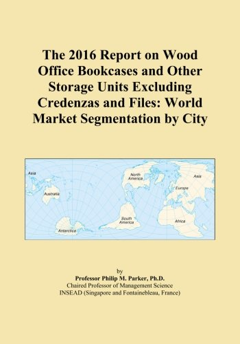 The 2016 Report on Wood Office Bookcases and Other Storage Units Excluding Credenzas and Files: World Market Segmentation by City PDF