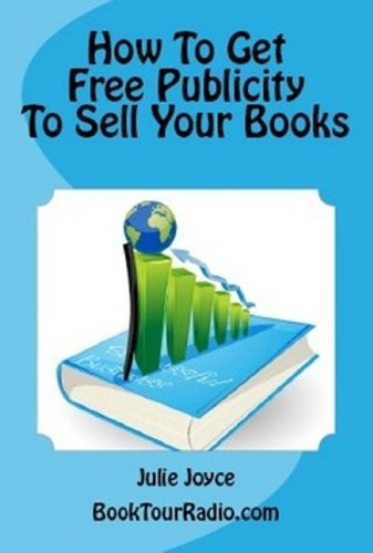 Book: How To Get Free Publicity To Sell Your Books by Julie Joyce