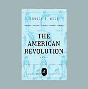 The American Revolution: A History [Modern Library Chronicles] | [Gordon S. Wood]