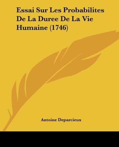 Essai Sur Les Probabilites de La Duree de La Vie Humaine (1746)