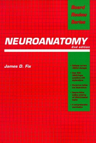 Neuroanatomy (Board Review), James D.. Fix, Ph.D