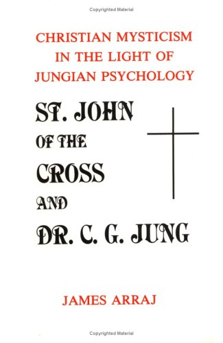 St. John of the Cross and Dr. C.G. Jung: Christian Mysticism in the Light of Jungian Psychology