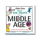 img - for Mother Goose Tells the Truth About Middle Age (and Beyond) book / textbook / text book