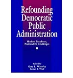 img - for [(Refounding Democratic Public Administration: Modern Paradoxes, Postmodern Challenges )] [Author: Gary L. Wamsley] [Aug-1996] book / textbook / text book