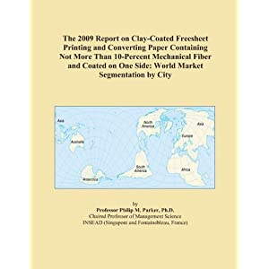 The 2009 Report on Clay-Coated Freesheet Printing and Converting Paper Containing Not More Than 10-Percent Mechanical Fiber and Coated on One Side: World Market Segmentation City
