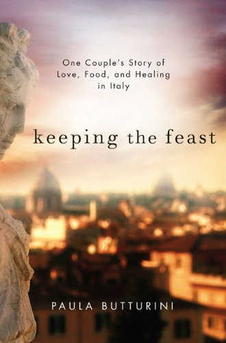 Keeping the Feast: One Couple's Story of Love, Food, and Healing in Italy