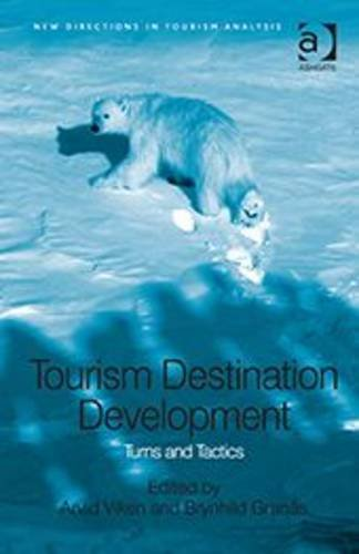 Tourism Destination Development: Turns and Tactics (New Directions in Tourism Analysis)