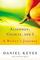 Algernon, Charlie, and I: A Writer's Journey