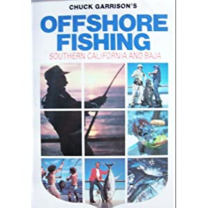 Offshore Fishing: Southern California and Baja Chuck Garrison