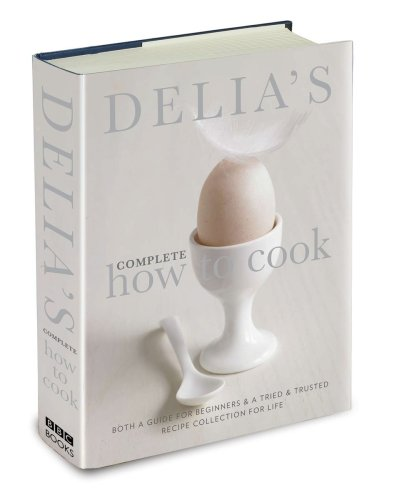 Delia's Complete How To Cook: Both a guide for beginners and a tried & tested recipe collection for life