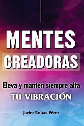 Mentes Creadoras Eleva al máximo tu vibración  [Robas Pérez, Javier] (Tapa Blanda)