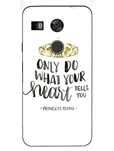 Only Do What Your Heart Tells You - Hard Back Case Cover for Nexus 5X - Superior Matte Finish - HD Printed Cases and Covers