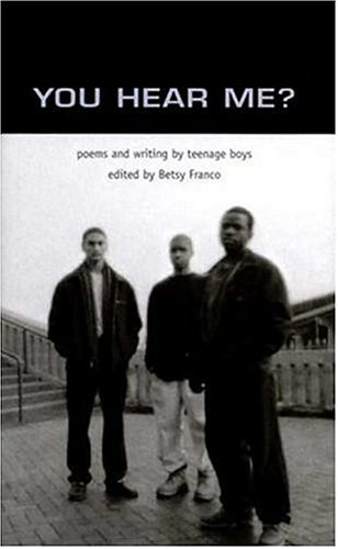 You Hear Me?: Poems and Writing by Teenage Boys (Betsy Franco Young Adult)