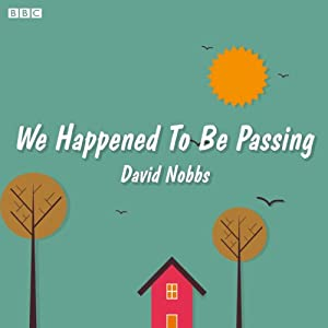 We Just Happened to Be Passing (BBC Radio 4: Afternoon Play) | [David Nobbs]