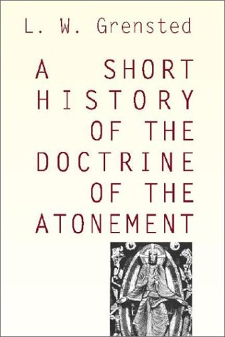 A Short History of the Doctrine of the Atonement, L. W. GRENSTED