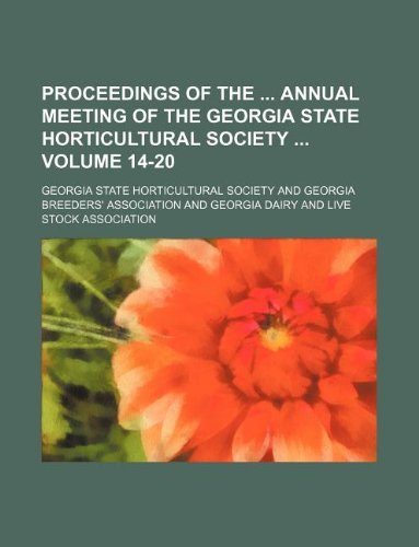 Proceedings of the  annual meeting of the Georgia state horticultural society  Volume 14-20
