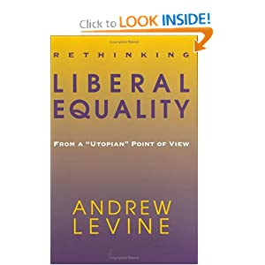 Rethinking Liberal Equality From a Utopian Point of View - Andrew Levine