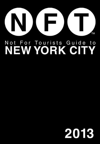 Not For Tourists Guide to New York City 2013 (Not for Tourists Guidebook)
