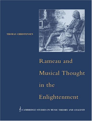 Rameau and Musical Thought in the Enlightenment (Cambridge Studies in Music Theory and Analysis)
