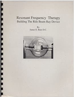 Resonant Frequency Therapy Building The Rife Beam Ray