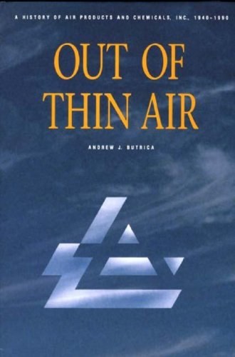 Out of Thin Air: A History of Air Products and Chemicals, Inc., 1940-1990