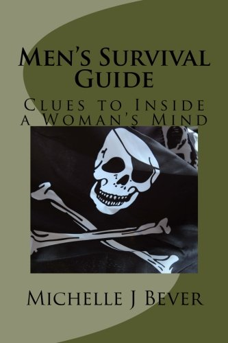 Book: Men's Survival Guide - Clues to Inside a Woman's Mind by Michelle J. Bever