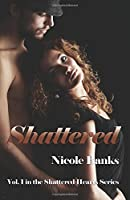 Shattered (Shattered Hearts Book 1)
