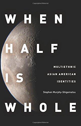 When Half Is Whole: Multiethnic Asian American Identities