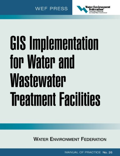 GIS Implementation for Water and Wastewater Treatment Facilities: WEF Manual of Practice No. 26