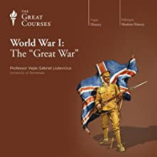 World War I: The Great War  by The Great Courses Narrated by Professor Vejas Gabriel Liulevicius