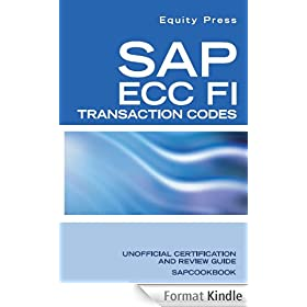 SAP ECC FI Transaction Codes: SAP FI Tcodes, Tables, and Frequently Asked Questions (English Edition)