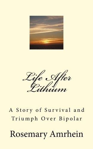 Life After Lithium: A Story of Survival and Triumph Over Bipolar