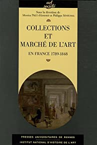 Collections et marché de l'art : En France 1789-1848 par Monica Preti-Hamard