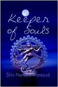 Keeper of Souls: Shiv Narayan Persaud: 9781403360533