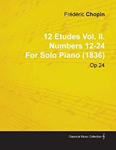 12 Etudes Vol. II. Numbers 12-24 by Fr D Ric Chopin for Solo Piano (1836) Op.25 by Sims Press