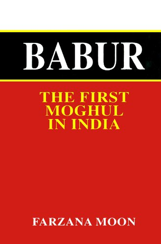 Babur: First Moghul of India
