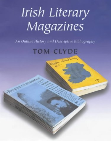 Irish Literary Magazines: An Outline History and Descriptive Bibliography, Clyde, Tom