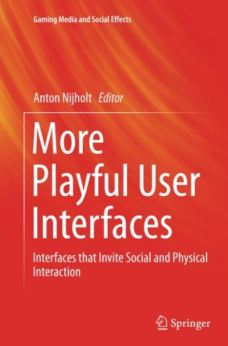 More Playful User Interfaces: Interfaces that Invite Social and Physical Interaction (Gaming Media and Social Effects)