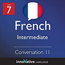 Intermediate Conversation #11 (French) (       UNABRIDGED) by Innovative Language Learning Narrated by Virginie Maries