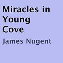 Miracles in Young Cove (       UNABRIDGED) by James Nugent Narrated by Marlene C. Bertrand
